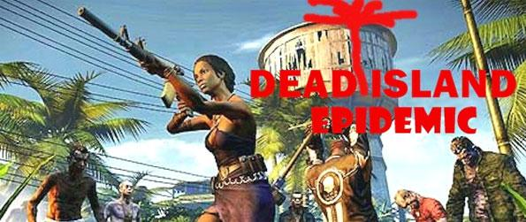 Dead Island Epidemic - Enjoy a zombie themed MOBA and smash everything in your way.